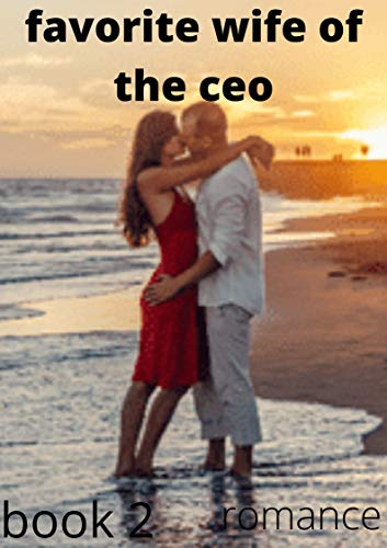 FAVORITE WIFE OF THE CEO: THANK YOU FOR SAVING ME (English Edition)