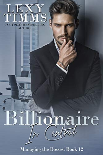 Billionaire in Control: Billionaire Workplace Steamy Romance (Managing the Bosses Book 12) (English Edition)