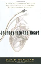 Journey into the Heart: A Tale of Pioneering Doctors and Their Race to Transform Cardiovascular Medicine