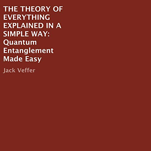 The Theory of Everything Explained in a Simple Way Audiobook By Jack Veffer cover art