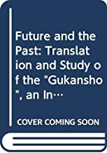 "Future and the Past: Translation and Study of the ""Gukansho"", an Interpretative History of Japan Written in 1219"