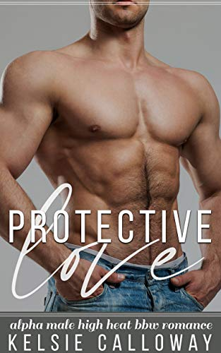 Protective Love: Alpha Male BBW High Heat Romance (Curvily Ever After) (English Edition)