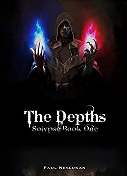 [Paul Neslusan]のThe Depths: Solypse Book One (English Edition)