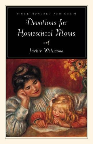One Hundred and One Devotions for Homeschool Moms