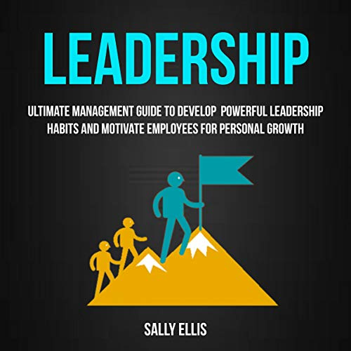 Leadership: Ultimate Management Guide to Develop Powerful Leadership Habits and Motivate Employees for Personal Growth audiobook cover art