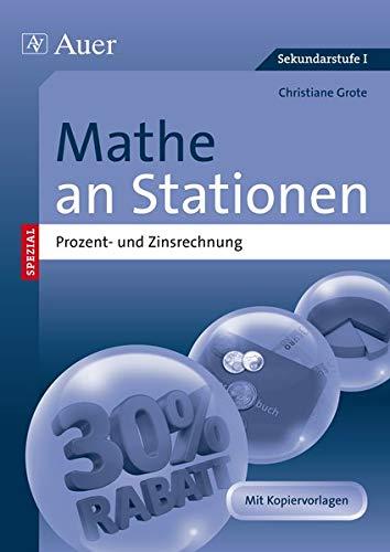 Mathe an Stationen Prozent- und Zinsrechnung: Übungsmaterial zu den Kernthemen der Bildungsstandards (6. bis 10. Klasse) (Stationentraining Sek. Mathematik)