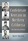 Confederate Veterans in Northern California: 101 Biographies (English Edition)