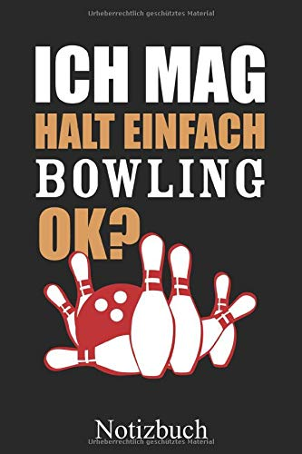 Ich Mag Halt Einfach Bowling Ok? - Notizbuch: Bowlingspieler Notizheft, Schreibheft, Tagebuch (Taschenbuch ca. DIN A 5 Format Liniert) von JOHN ROMEO