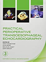 Practical Perioperative Transoesophageal Echocardiography (Oxford Clinical Imaging Guides)