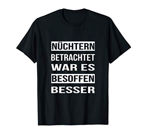 Nüchtern betrachtet war es besoffen besser - T-Shirt Spruch