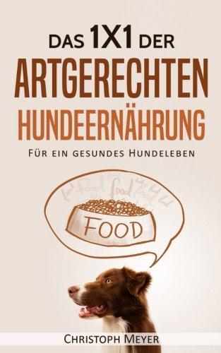 Das 1x1 der artgerechten Hundeernährung: Für ein gesundes Hundeleben!