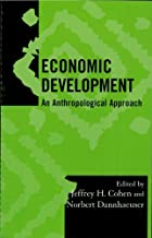 Economic Development: An Anthropological Approach (Society for Economic Anthropology Monograph Series Book 19) (English Ed...