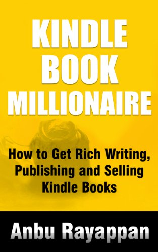 Kindle Book Millionaire - How To Get Rich Writing, Publishing and Selling Kindle Books by [Anbu Rayappan]