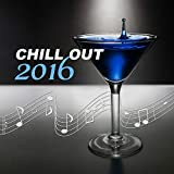 Chillout 2016 – Summer Chill Out for Best Beach Party Ever, Chill Out to Dance, Chill Lounge, Chill Out Music, Miami Beach