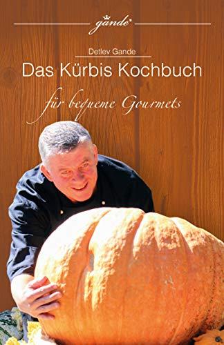 Kochbuch-Kürbis kochen für bequeme Gourmets gande©: Schnell, einfach, gesund Kochrezepte auf 160 Seiten mit Bildern und Nährwertangaben (Gourmet Serie 2)