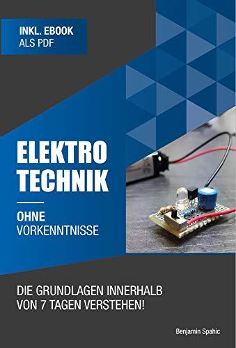 Elektrotechnik ohne Vorkenntnisse: Die Grundlagen innerhalb von 7 Tagen verstehen (Ohne Vorkenntnisse zum Ingenieur)