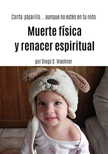 Muerte física y renacer espiritual: Canta pajarillo...aunque no estés en tu nido (Spanish Edition)