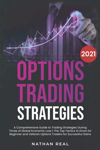 Options Trading Strategies: A Comprehensive Guide to Trading Strategies During Times of Global Economic Loss | The Top Tactics to Know for Beginner and Veteran Options Traders for Successful Gains