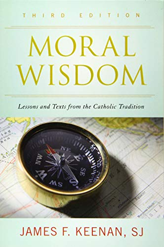 Compare Textbook Prices for Moral Wisdom: Lessons and Texts from the Catholic Tradition Third Edition ISBN 9781442247116 by Keenan  SJ, James F.