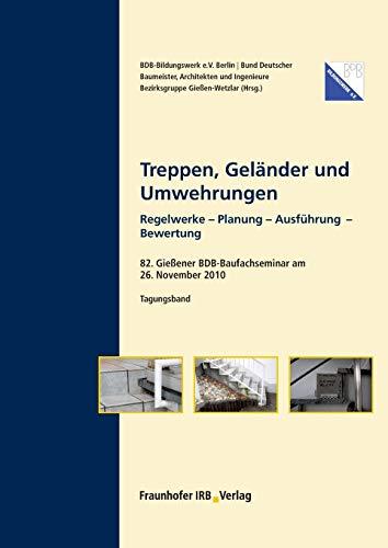 Treppen, Geländer und Umwehrungen.: 82. Gießener BDB-Baufachseminar am 26. November 2010. Tagungsband. Regelwerke - Planung - Ausführung - Bewertung.