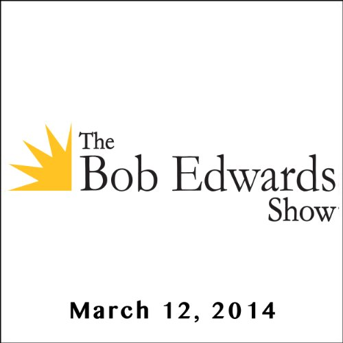 The Bob Edwards Show, Doug Most and Nicole Mones, March 12, 2014 audiobook cover art