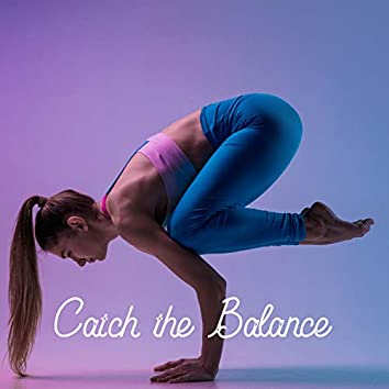 Catch the Balance – Wonderful New Age Music Collection for Daily Yoga Session at Home