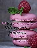 Mes 100 Recettes Préférées: Carnet de recettes à compléter (passion framboise) - Grand Format 21X28 cm avec 110 pages - Amateur de cuisine