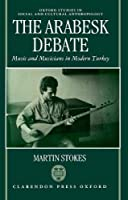 The Arabesk Debate: Music and Musicians in Modern Turkey (Oxford Studies in Social and Cultural Anthropology)