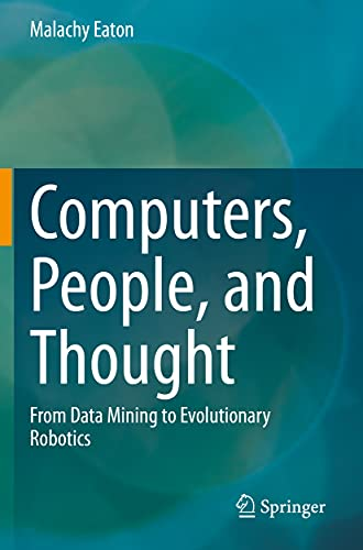 Computers, People, and Thought: From Data Mining to Evolutionary Robotics