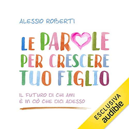 Le parole per crescere tuo figlio                   By:                                                                                                                                 Alessio Roberti                               Narrated by:                                                                                                                                 Gigi Scribani                      Length: 3 hrs and 31 mins     Not rated yet     Overall 0.0
