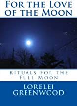 For the Love of the Moon: Rituals for the Full Moon