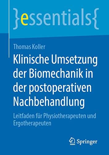 Klinische Umsetzung der Biomechanik in der postoperativen Nachbehandlung: Leitfaden für Physiotherapeuten und Ergotherapeuten (essentials)