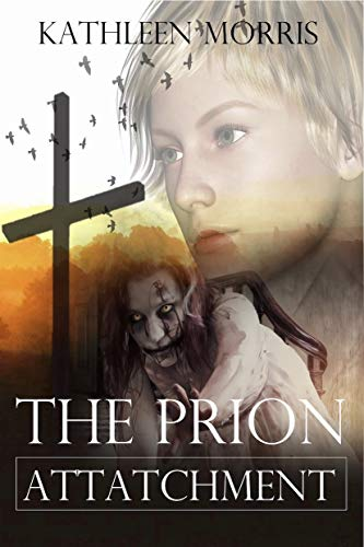 The Prion Attachment - A Christian Zombie Suspense Thriller (Blood War Series Book 1) by [Kathleen Morris]
