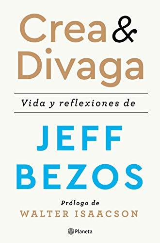 Crea y divaga: Vida y reflexiones de Jeff Bezos (No Ficción)