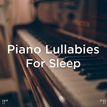 "!!"" Piano Lullabies For Sleep ""!!"