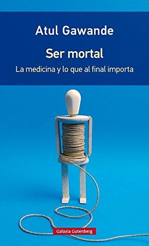 Ser mortal- rústica: La medicina y lo que al final importa
