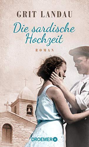 Die sardische Hochzeit: Roman. Eine dramatische sowie romantische Familiengeschichte über die Allmacht der Liebe und den Mut, das Richtige zu tun