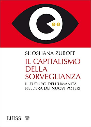 Il capitalismo della sorveglianza: Il futuro dell'umanità nell'era dei nuovi poteri (Italian Edition)