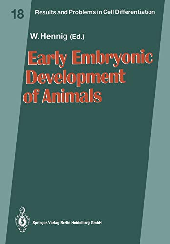 Early Embryonic Development of Animals (Results and Problems in Cell Differentiation) (Results and Problems in Cell Differentiation (18), Band 18)