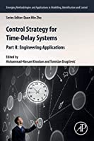Control Strategy for Time-Delay Systems: Part II: Engineering Applications (Emerging Methodologies and Applications in Modelling, Identification and Control)