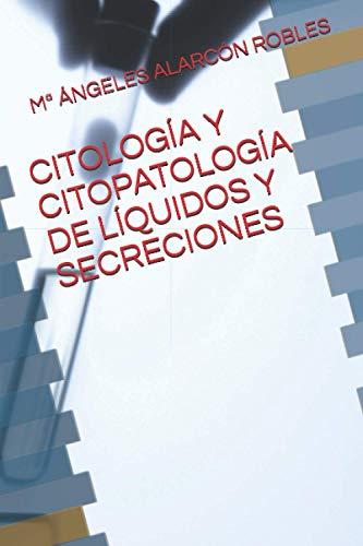 CITOLOGÍA Y CITOPATOLOGÍA DE LÍQUIDOS Y SECRECIONES