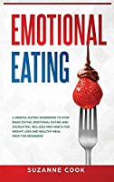 Emotional Eating: A Mindful Eating Workbook to Stop Binge Eating, Emotional Eating and Overeating. Includes Mini Habits for Weight Loss and Healthy Meal Prep for Beginners