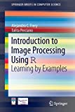 Introduction to Image Processing Using R: Learning by Examples (SpringerBriefs in Computer Science)