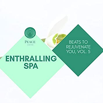 Enthralling Spa - Beats To Rejuvenate You, Vol. 5