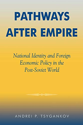 Pathways after Empire: National Identity and Foreign Economic Policy in the Post-Soviet World (The New International Rel