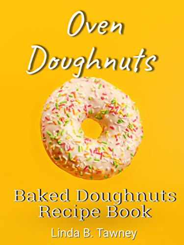 Oven Doughnuts: Baked Doughnuts Recipe Book by [Linda B. Tawney]