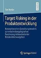 Target Risking in der Produktentwicklung: Konzeption eines Gestaltungsmodells zur entscheidungslogischen Fundierung risikoorientierter Konstruktionsvorgaben