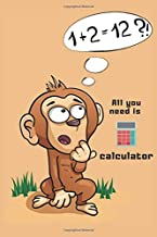 1+2=12? , All you need is calculator : We Love Maths: Monkey,Confuse,Thought,Think,Cute,Cartoon,Pets,Lover,Gifts,Gag,Tease,funny, Notebook Journal, Lined, 6