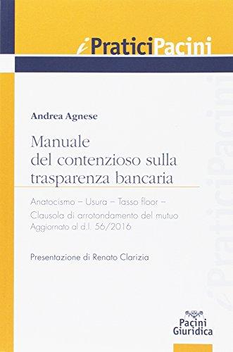 Manuale Del Contenzioso Sulla Trasparenza Bancaria Anatocismo Usura Tasso Floor Clausola Di Arrotondamento Del Mutuo