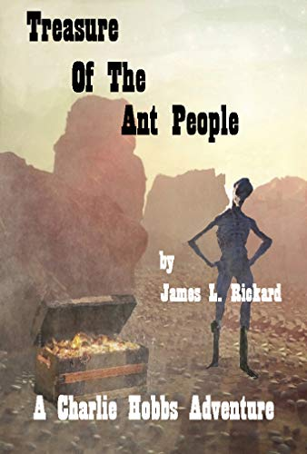 Book: Treasure of the Ant People - The Further Adventures of Charlie Hobbs by James L. Rickard